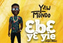 Yaw Mondo - 3b3 y3 Yie (Ego Bee) (Mixed by Jay Twist) (GhanaNdwom.net)