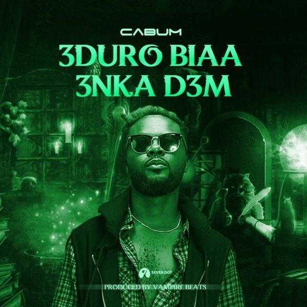 Cabum - Eduro Bia Enka Dem (Prod. by BeatzVampire)