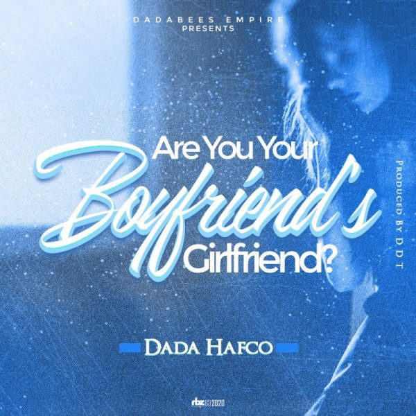 Dada Hafco - Are You Your Boyfriend's Girlfriend