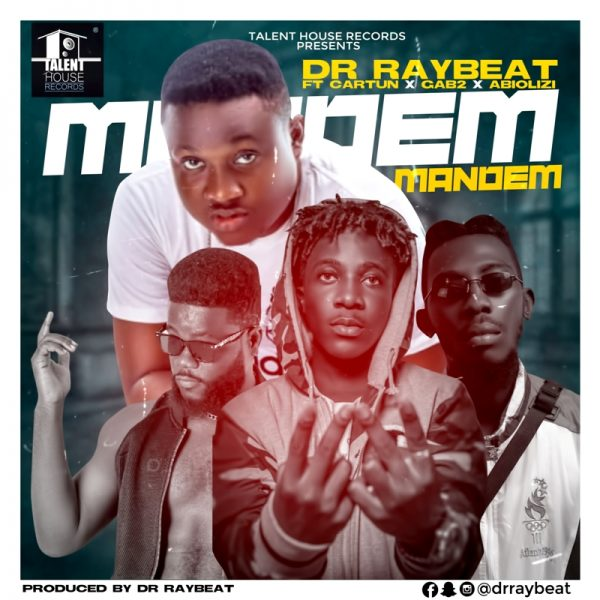 Dr Ray Beat - Mandem (Feat. Cartun x Gabtuu x Abiolizi) (Prod. by Drraybeat)