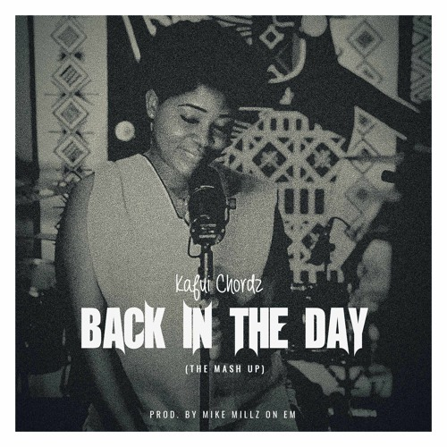 Kafui Chordz - Back In The Day (The Mash Up)