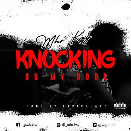 Mhr Kay - Knocking On My Door (Prod By ParisBeatz)