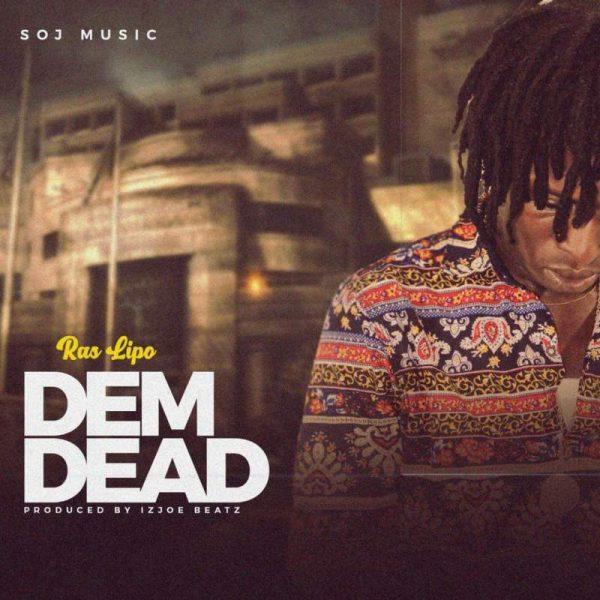 Ras Lipo - Dem Dead (Prod By ItzJoeBeatz)