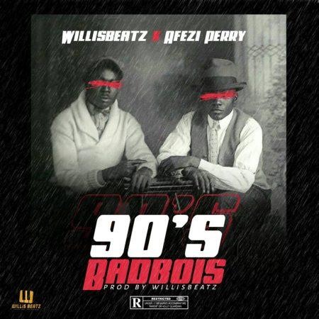 Willis Beatz - 90's BadBois (feat. Afezi Perry) (GhanaNdwom.net)