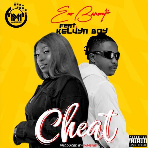 Eno Barony - Cheat (Feat. Kelvyn Boy) (Prod. by Samsney)
