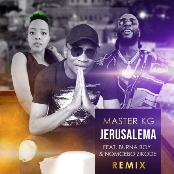 Master KG X Burna Boy X Nomcebo - Jerusalema (Remix)