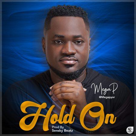 Mega P - Hold On (Prod by Sbad) (GhanaNdwom.net)