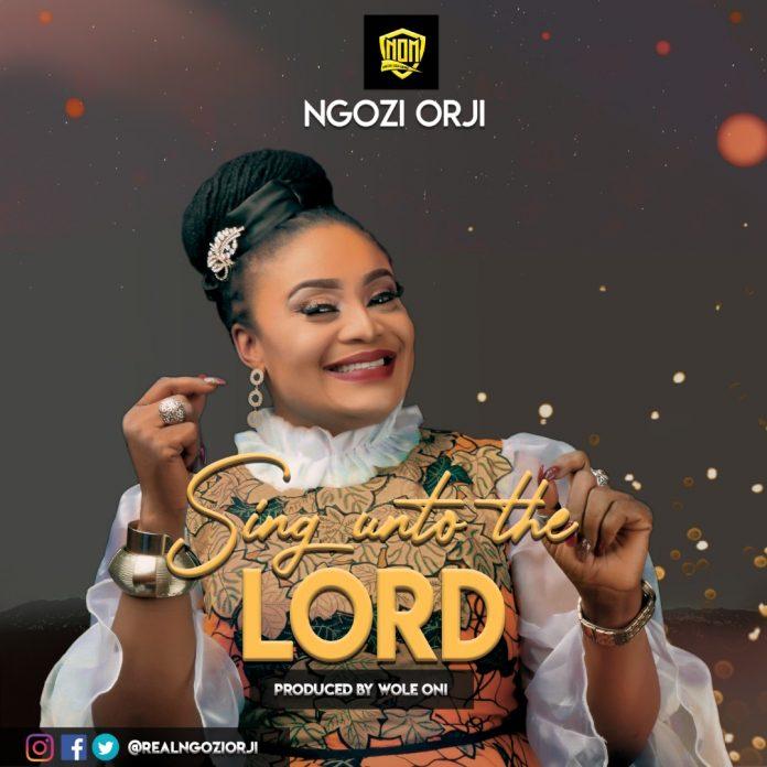 Ngozi Orji - Sing Unto The Lord (Prod. by Wole Oni)