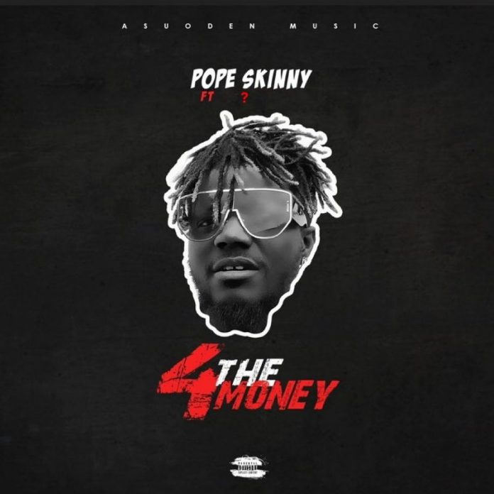 Pope Skinny - 4 The Money (Feat. Shatta Wale)