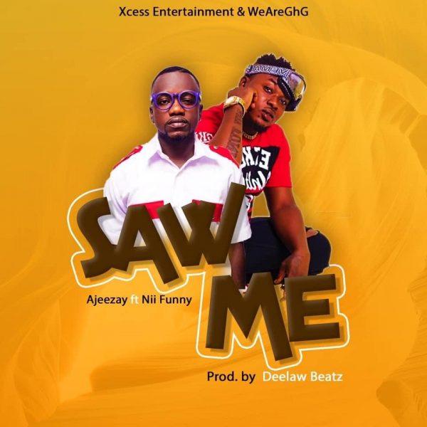 Ajeezay - Saw Me (Feat. Nii Funny) (Prod By Deelawbeatz)