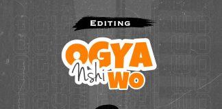 Editing - Ogya Nshi Wo (Prod By Sick Beatz)