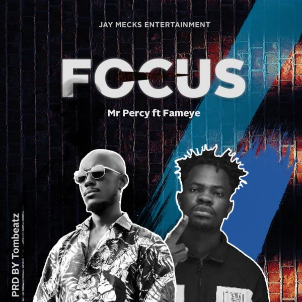 Mr Percy - Focus (Feat. Fameye) (Prod by Tombeatz)