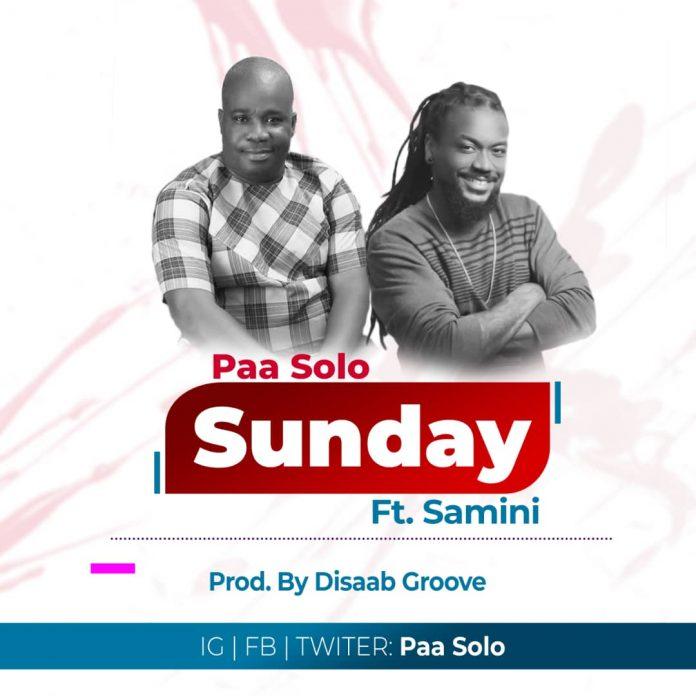 Paa Solo - Sunday (feat Samini) (Prod. by Disaab Groove) (GhanaNdwom.net)