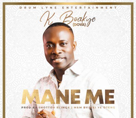 K Boakye Dova - Mane Me (Prod by Shotto Blinqx)