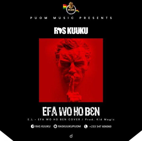 Ras Kuuku - Efa Wo Ho Ben (Prod. by Magic)