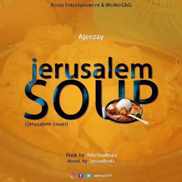 Ajeezay - Jerusalem Soup (Master KG Jerusalem Cover) (Ghanandwom.Net)