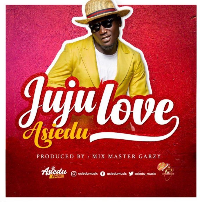 Asiedu - Juju Love (Prod by Mix Master Garzy)