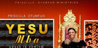 Priscilla Otumfuo - Yesu Mba (Jesus Is Coming)