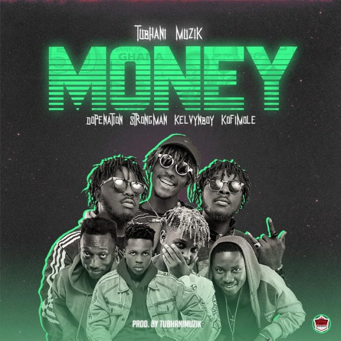 TubhaniMuzik - Money (Feat. Kelvyn Boy, DopeNation, Kofi Mole & Strongman)