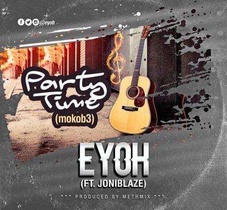 Eyoh - Party (Mokob3) (Feat Joni Blaze) (Prod by Methmix)
