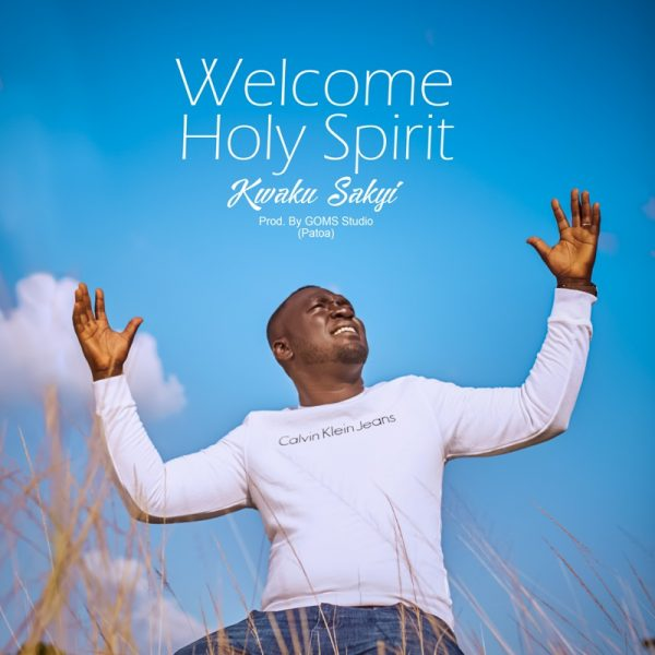 Kweku Sakyi - Welcome Holy Spirit (Prod. By GOMS Studio) (GhanaNdwom.net)