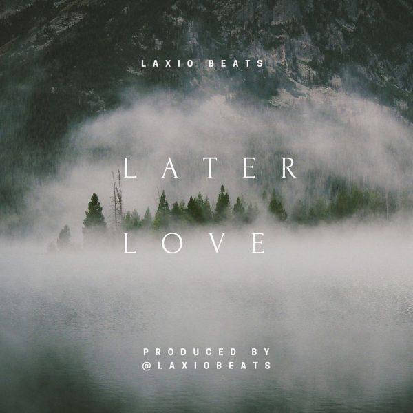 Laxio Beats - Later Love (Prod By Laxiobeats)