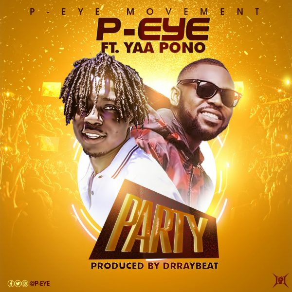 P-Eye - Party (Feat. Yaa Pono) (Prod. by DrRayBeat)