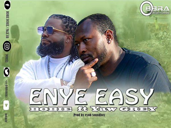 Bobie - Enye Easy (Feat. Yaw Grey) (Prod. by Eyoh Soundboy)