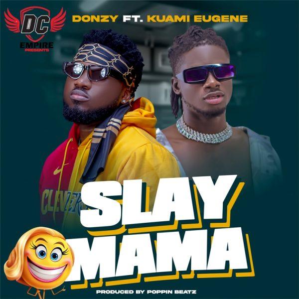 Donzy - Slay Mama (Feat. Kuami Eugene) (Prod. By PoppinBeatz)
