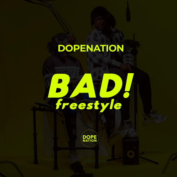 DopeNation - Badd (Freestyle) (GhanaNdwom.net)
