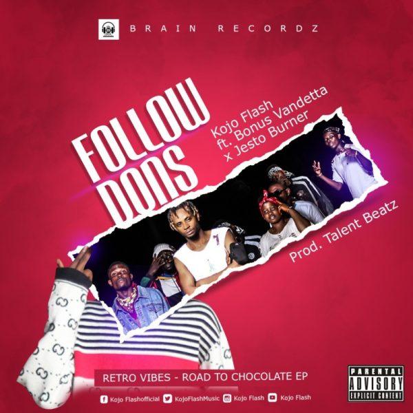 Kojo Flash - Follow Dons (Feat. Bonus Vandetta x Jesto Burner) (Prod. by Talent Beatz)