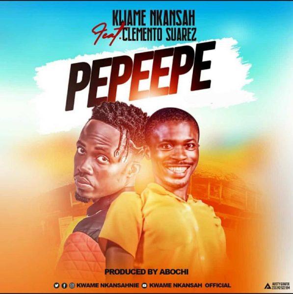 Kwame Nkansah - Pepeepe (Feat. Clemento Suarez) (Prod. by Abochi) (GhanaNdwom.net)