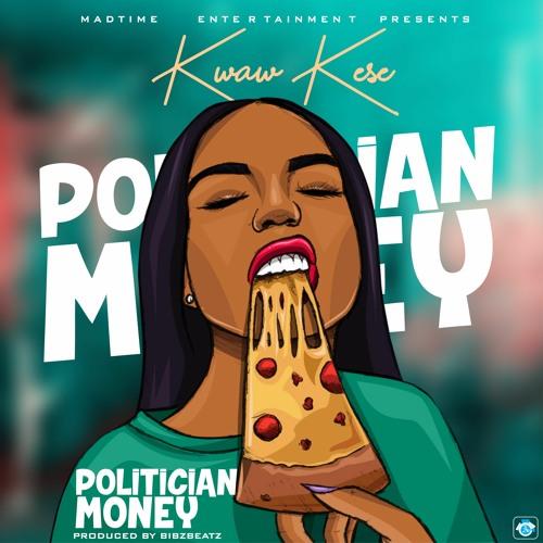 Kwaw Kese – Politician Money