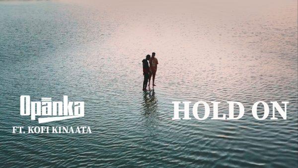 Opanka - Hold On (Feat. Kofi Kinaata) (Official Video)