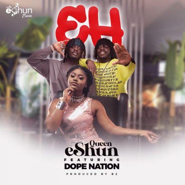 Queen eShun - EH (Feat. DopeNation) (Prod. by B2) (GhanaNdwom.net)