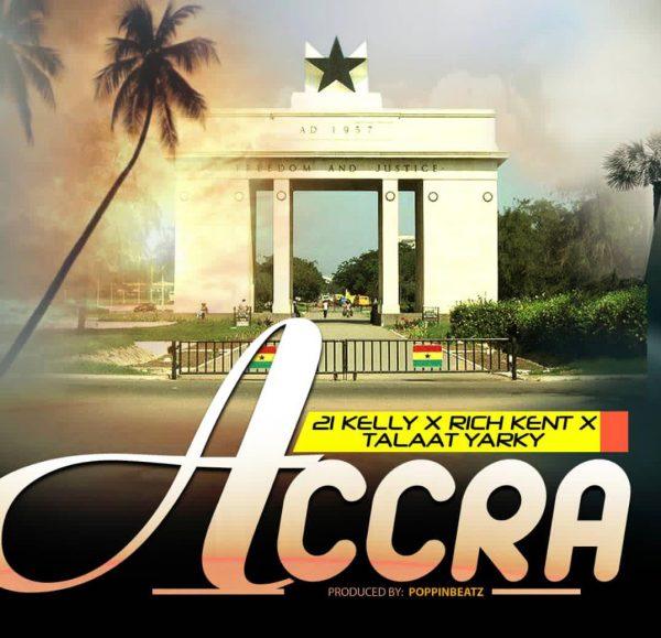 21 Kelly x Rich Kent x Talaat Yarky - Accra (Prod. By. Popping Beatz)