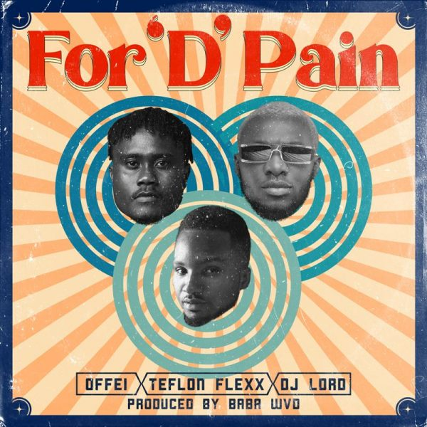 DJ Lord x Offei x Teflon Flexx – For 'D' Pain (Prod. By Baba Wvd)