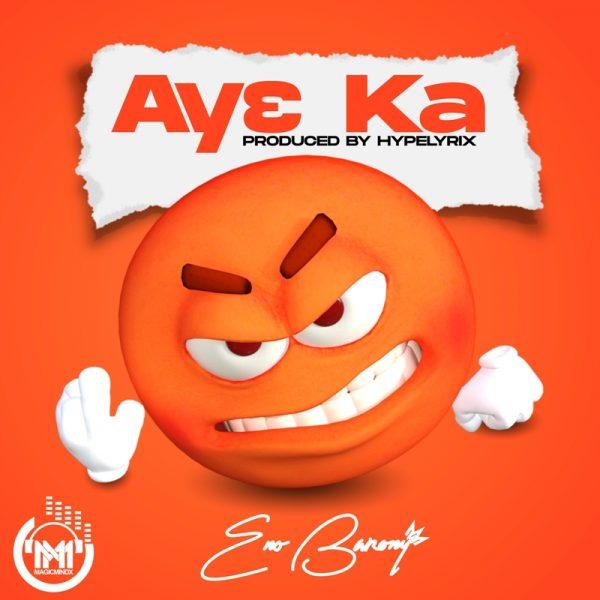 Eno Barony - Ay3 Ka (Prod. by HypeLyrix) (GhanaNdwom.net)