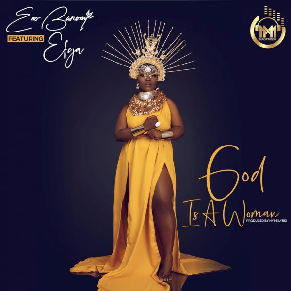 Eno Barony - GOD IS A WOMAN (Feat. Efya) (Prod by Hype Lyrix)