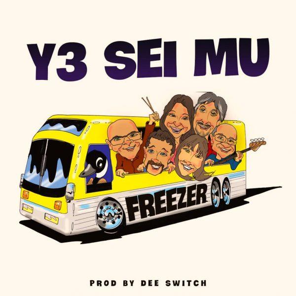 Freezer - Y3 Sie Mu (Prod. By Dee Switch) (GhanaNdwom.net)