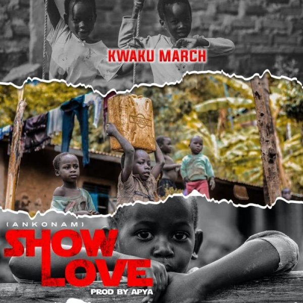 Kwaku March - Show Love (Prod By Apya)