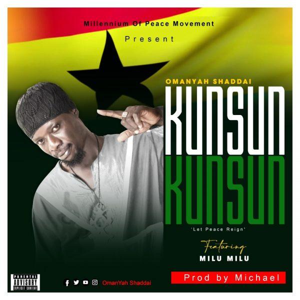 OmanYah Shaddai – Kunsun Kunsun (Feat. Milu Milu) (Prod by Michael)