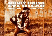 Asendua Tha Cross - Money Finish Eye Clear (Prod. By Benkraft x Otion)