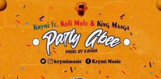 KRYMI - Party Gbee (feat. Kofi Mole & King Maaga)