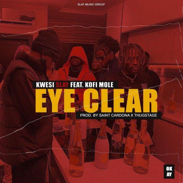 Kwesi Slay - Eye Clear (Feat. Kofi Mole) (Prod. Saint Cardona x Thugstage)