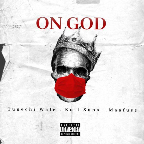 Tunechi Wale - On God (Feat. Kofi Supa & Maafuse)