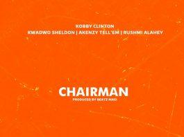 Kobby Clinton - Chaiman (Feat. Kwadwo Sheldon , Akenzy Tell'em & Rushmi Alahey)