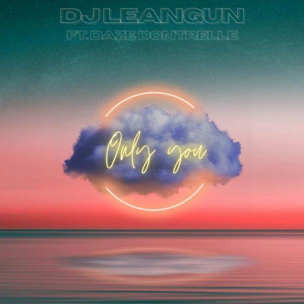 DJ Leangun - Only You (Feat. Daze Dontrell)