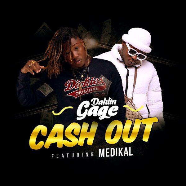 Dahlin Gage - Cash Out (feat Medikal)