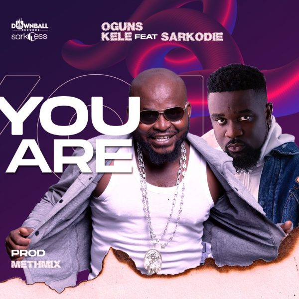 Oguns Kele - You Are (Feat. Sarkodie) (Prod. by MethMix) (GhanaNdwom.net)